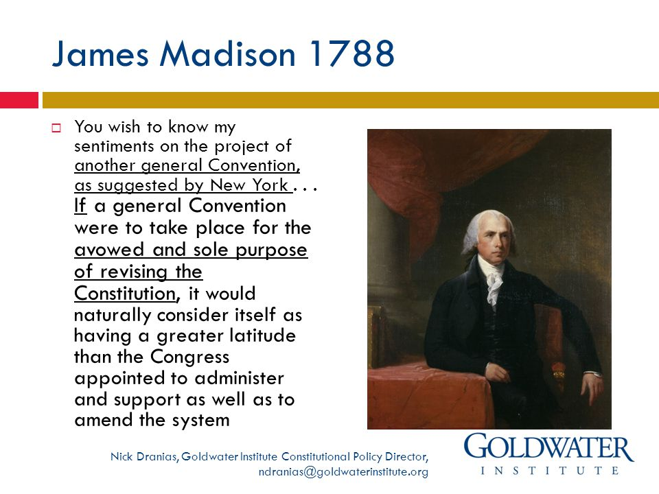James Madison 1788  You wish to know my sentiments on the project of another general Convention, as suggested by New York...
