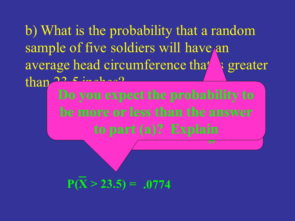 b) What is the probability that a random sample of five soldiers will have an average head circumference that is greater than 23.5 inches? What normal