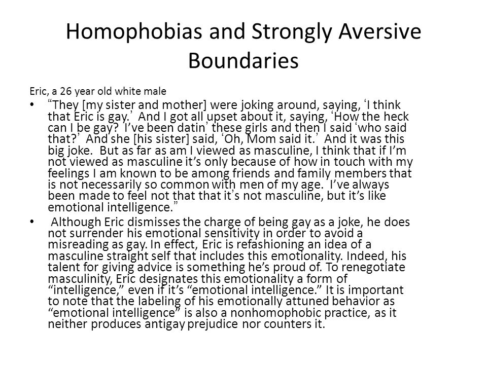 """Homophobias and Strongly Aversive Boundaries Eric, a 26 year old white male """"They [my sister and mother] were joking around, saying, 'I think that Eri"""