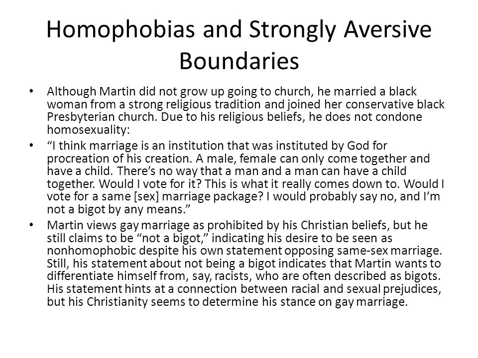 Homophobias and Strongly Aversive Boundaries Although Martin did not grow up going to church, he married a black woman from a strong religious traditi