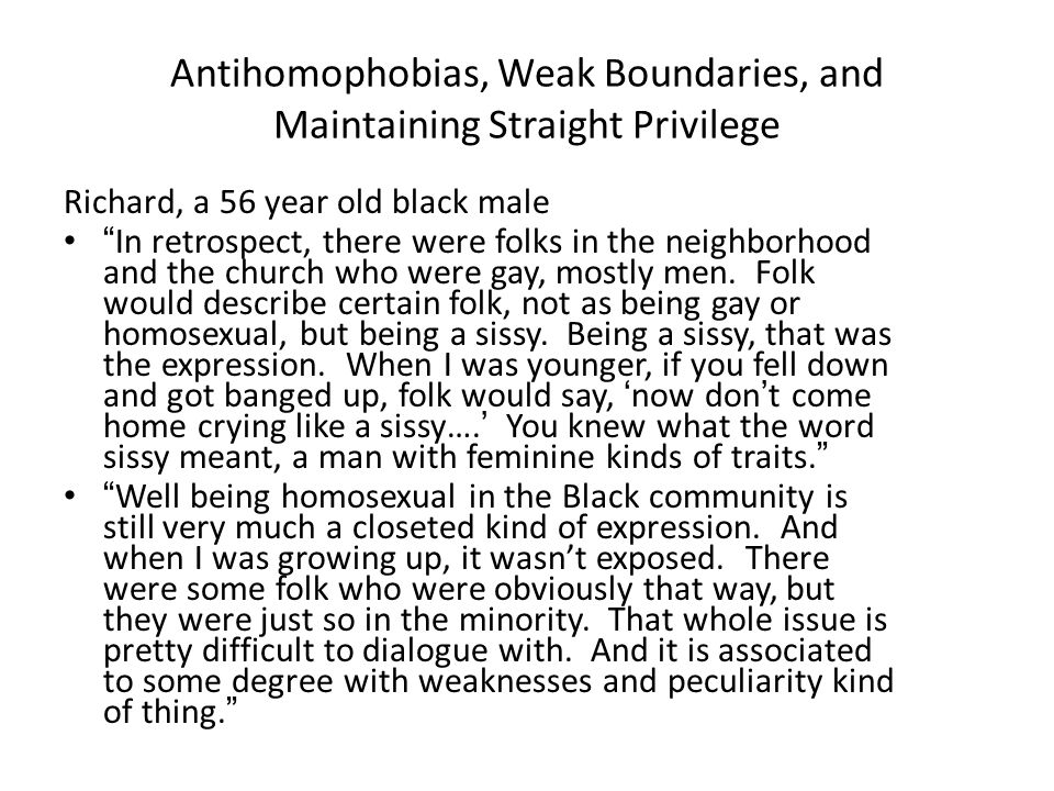 """Antihomophobias, Weak Boundaries, and Maintaining Straight Privilege Richard, a 56 year old black male """"In retrospect, there were folks in the neighbo"""