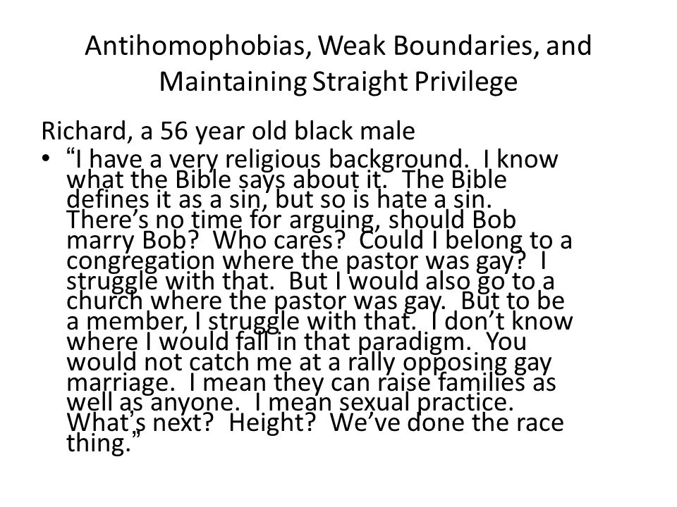"""Antihomophobias, Weak Boundaries, and Maintaining Straight Privilege Richard, a 56 year old black male """"I have a very religious background. I know wha"""
