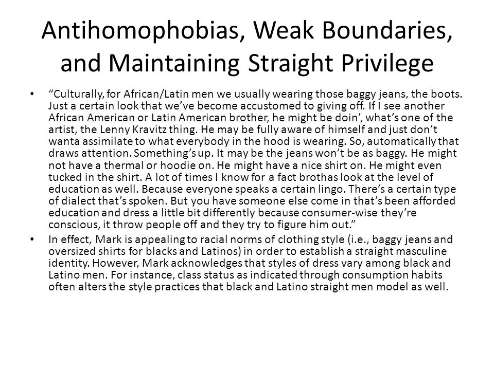 """Antihomophobias, Weak Boundaries, and Maintaining Straight Privilege """"Culturally, for African/Latin men we usually wearing those baggy jeans, the boot"""