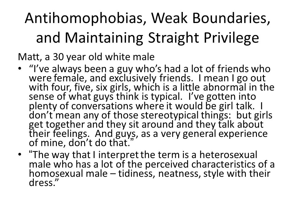"""Antihomophobias, Weak Boundaries, and Maintaining Straight Privilege Matt, a 30 year old white male """"I've always been a guy who's had a lot of friends"""