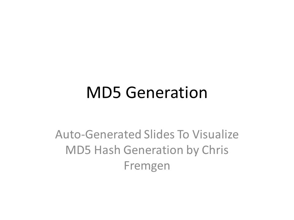 MD5 Generation Auto-Generated Slides To Visualize MD5 Hash Generation by Chris Fremgen