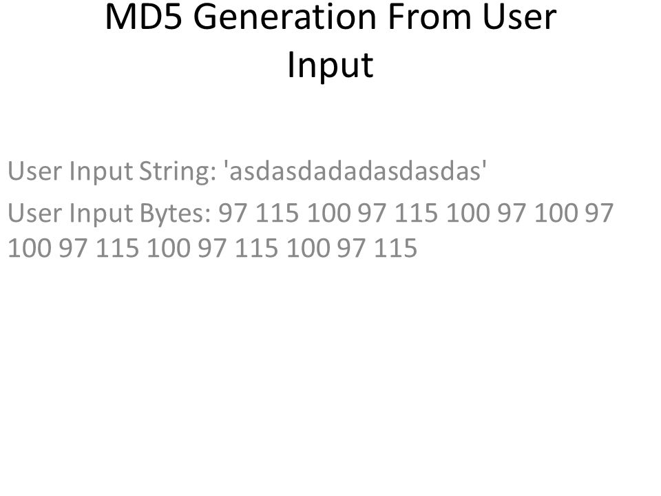 MD5 Generation From User Input User Input String: asdasdadadasdasdas User Input Bytes: 97 115 100 97 115 100 97 100 97 100 97 115 100 97 115 100 97 115