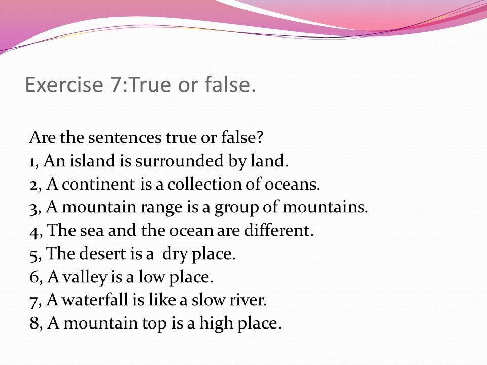 Exercise 7:True or false. Are the sentences true or false.