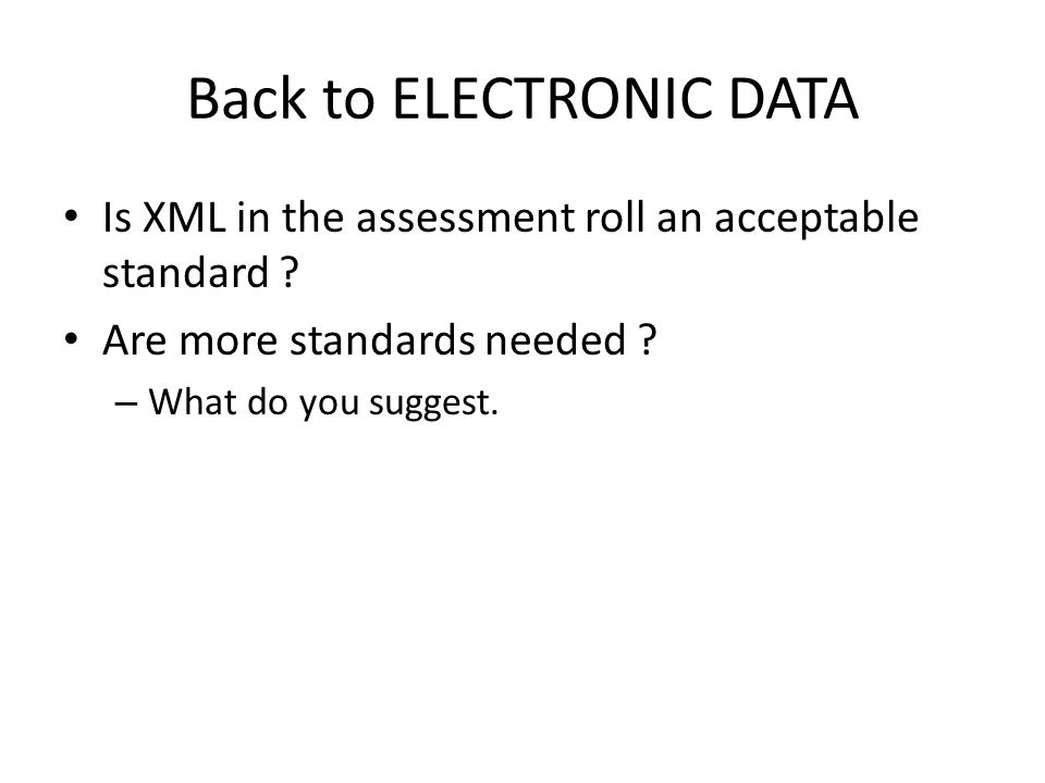 Back to ELECTRONIC DATA Is XML in the assessment roll an acceptable standard .