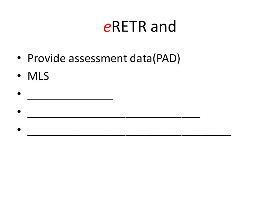 eRETR and Provide assessment data(PAD) MLS ______________ ____________________________ _________________________________