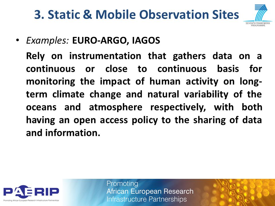 3. Static & Mobile Observation Sites Examples: EURO-ARGO, IAGOS Rely on instrumentation that gathers data on a continuous or close to continuous basis