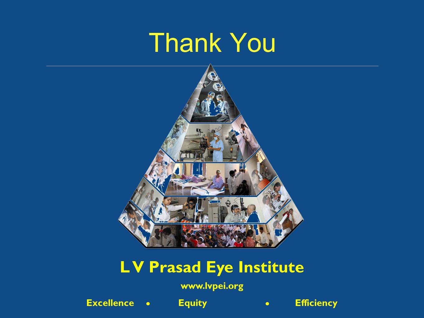 Thank You L V Prasad Eye Institute www.lvpei.org Excellence  Equity  Efficiency