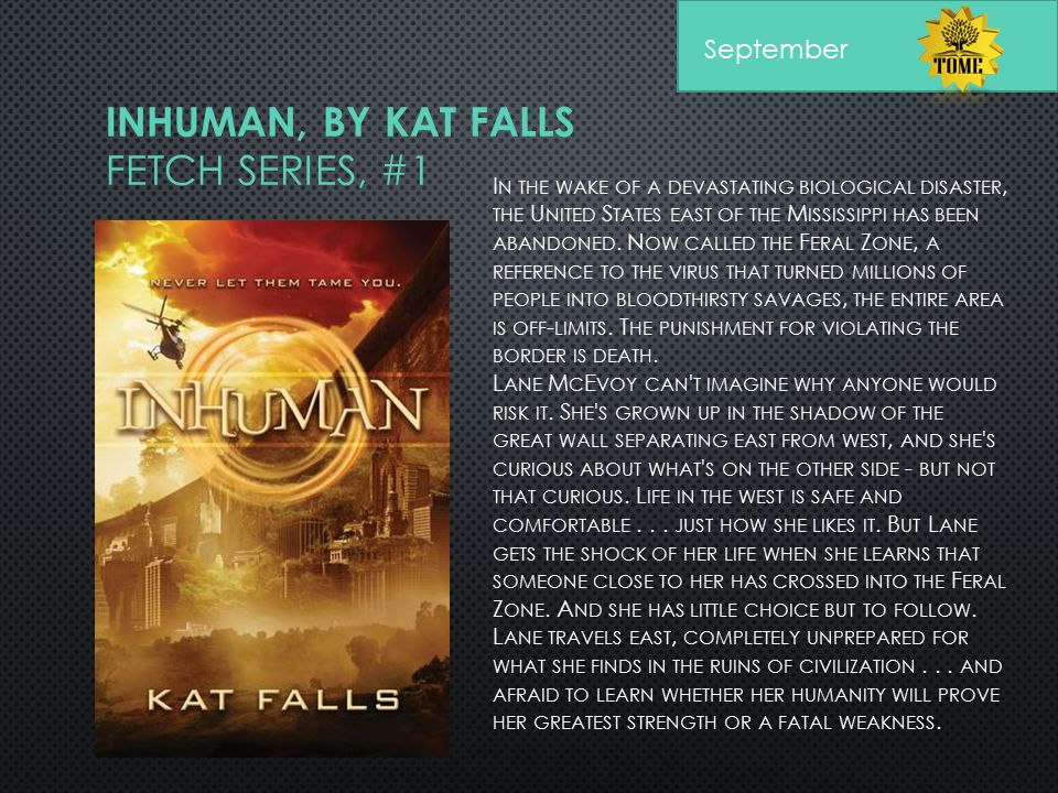 INHUMAN, BY KAT FALLS FETCH SERIES, #1 I N THE WAKE OF A DEVASTATING BIOLOGICAL DISASTER, THE U NITED S TATES EAST OF THE M ISSISSIPPI HAS BEEN ABANDO