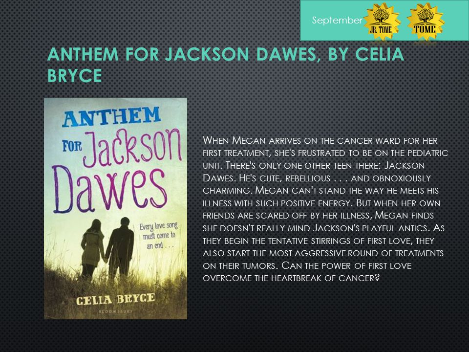 ANTHEM FOR JACKSON DAWES, BY CELIA BRYCE W HEN M EGAN ARRIVES ON THE CANCER WARD FOR HER FIRST TREATMENT, SHE ' S FRUSTRATED TO BE ON THE PEDIATRIC UN