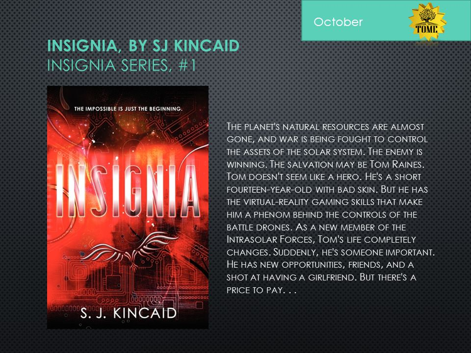 INSIGNIA, BY SJ KINCAID INSIGNIA SERIES, #1 T HE PLANET ' S NATURAL RESOURCES ARE ALMOST GONE, AND WAR IS BEING FOUGHT TO CONTROL THE ASSETS OF THE SO