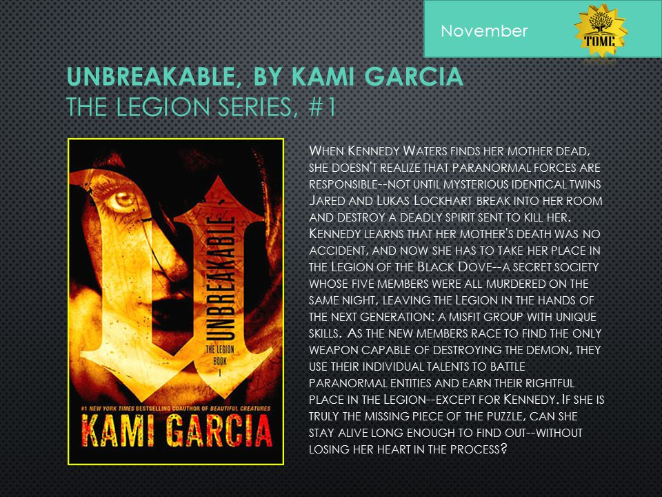 UNBREAKABLE, BY KAMI GARCIA THE LEGION SERIES, #1 W HEN K ENNEDY W ATERS FINDS HER MOTHER DEAD, SHE DOESN ' T REALIZE THAT PARANORMAL FORCES ARE RESPO