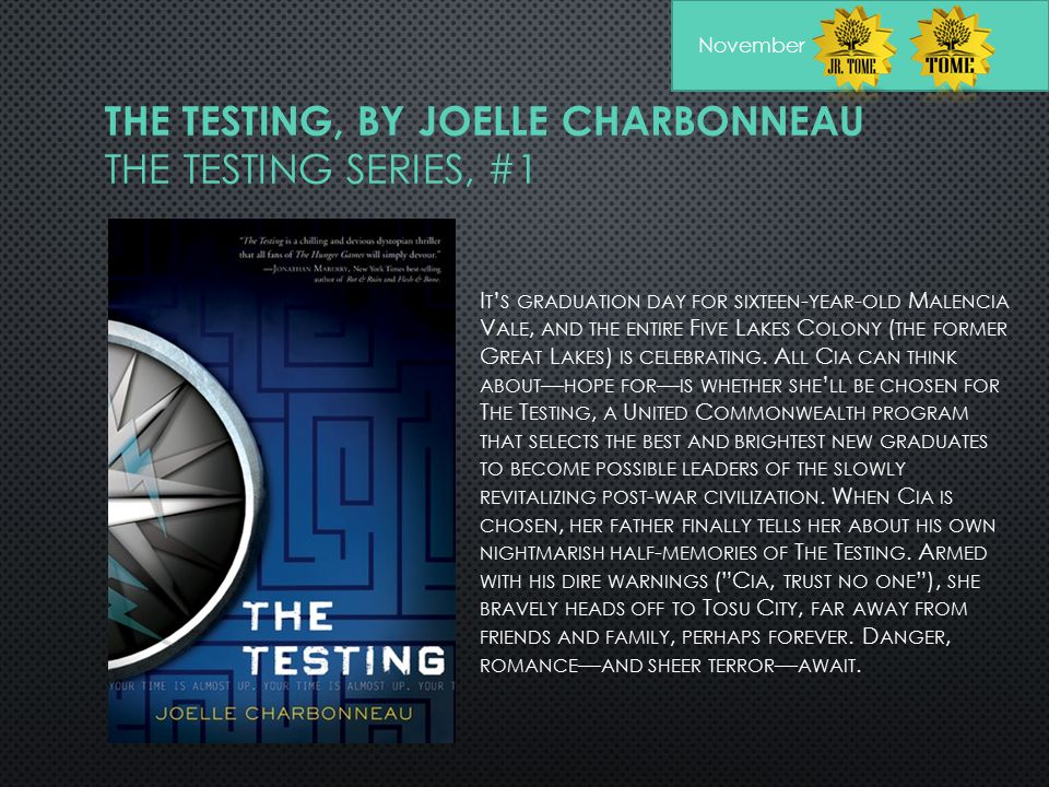 THE TESTING, BY JOELLE CHARBONNEAU THE TESTING SERIES, #1 I T ' S GRADUATION DAY FOR SIXTEEN - YEAR - OLD M ALENCIA V ALE, AND THE ENTIRE F IVE L AKES