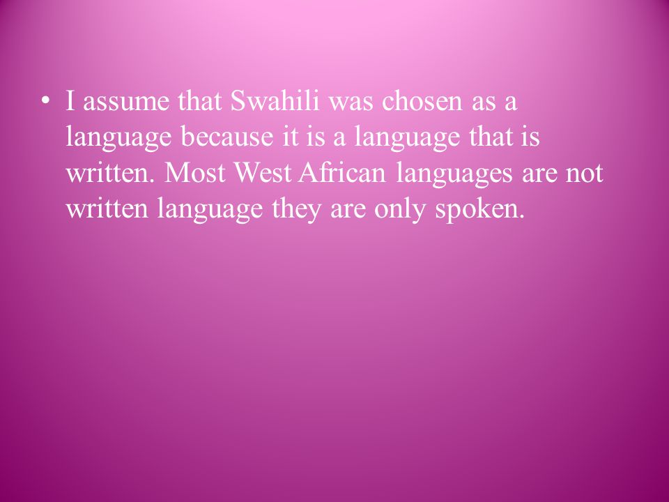 I assume that Swahili was chosen as a language because it is a language that is written.