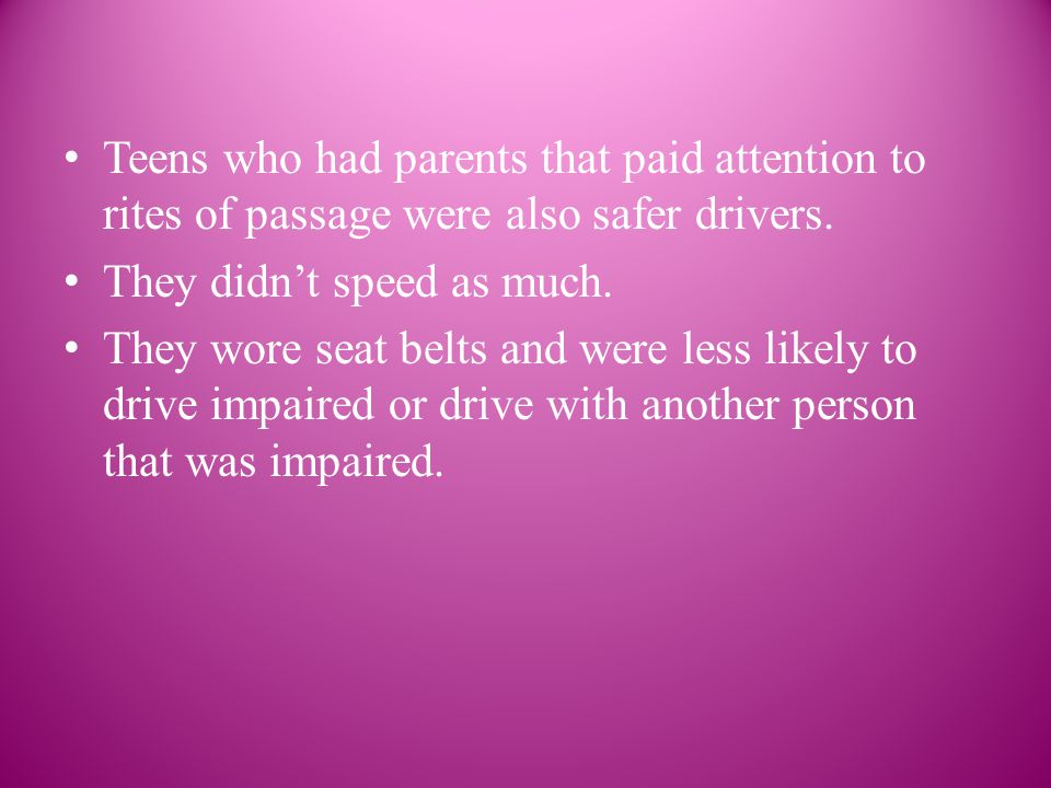 Teens who had parents that paid attention to rites of passage were also safer drivers.