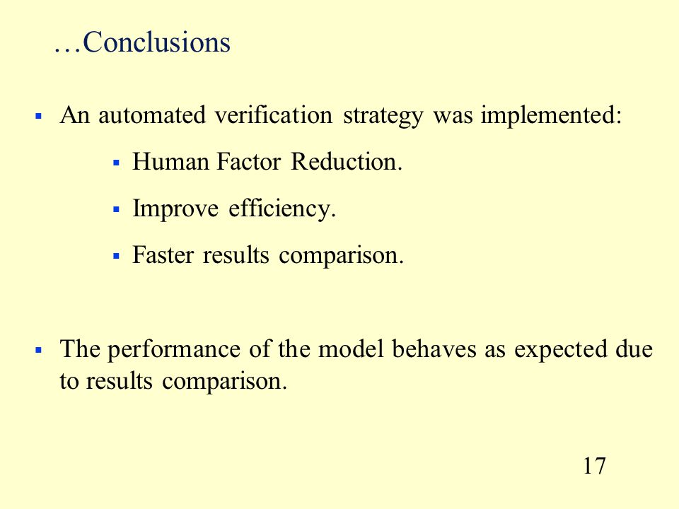 …Conclusions  An automated verification strategy was implemented:  Human Factor Reduction.  Improve efficiency.  Faster results comparison.  The