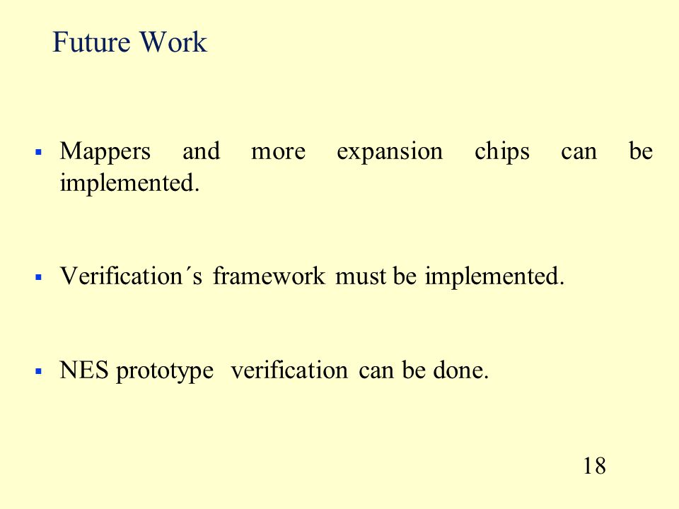 Future Work  Mappers and more expansion chips can be implemented.  Verification´s framework must be implemented.  NES prototype verification can be