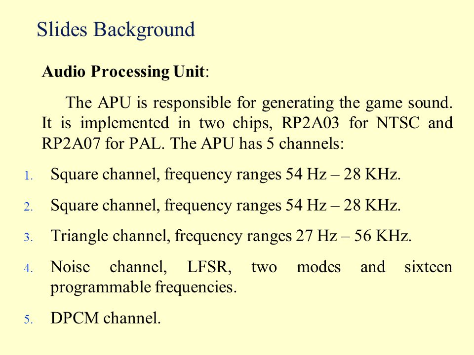 Slides Background Audio Processing Unit: The APU is responsible for generating the game sound.