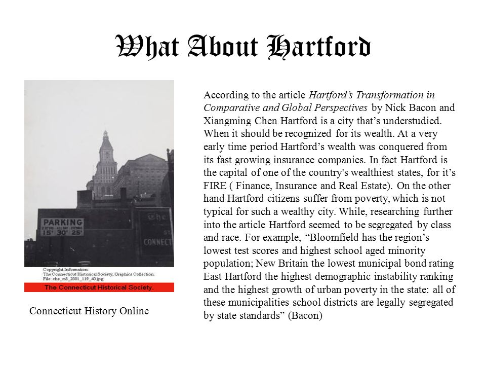 What About Hartford Connecticut History Online According to the article Hartford's Transformation in Comparative and Global Perspectives by Nick Bacon and Xiangming Chen Hartford is a city that's understudied.
