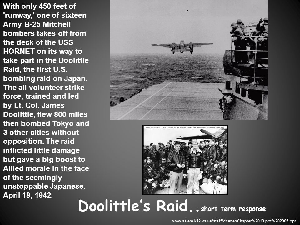 Doolittle's Raid.. short term response With only 450 feet of 'runway,' one of sixteen Army B-25 Mitchell bombers takes off from the deck of the USS HO