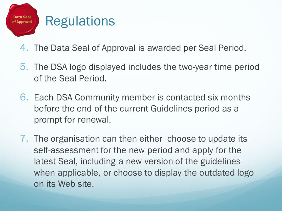 Regulations 4. The Data Seal of Approval is awarded per Seal Period.