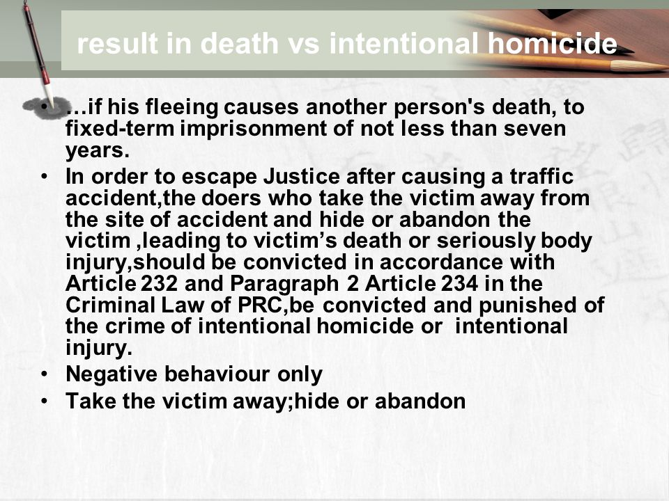 result in death vs intentional homicide …if his fleeing causes another person s death, to fixed-term imprisonment of not less than seven years.