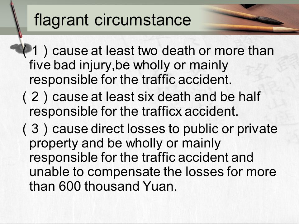 flagrant circumstance ( 1 ) cause at least two death or more than five bad injury,be wholly or mainly responsible for the traffic accident.