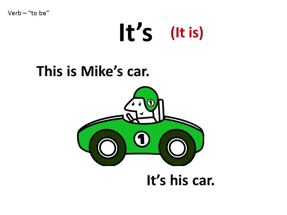 Verb – to be This is Mike's car. It's his car. It's (It is)