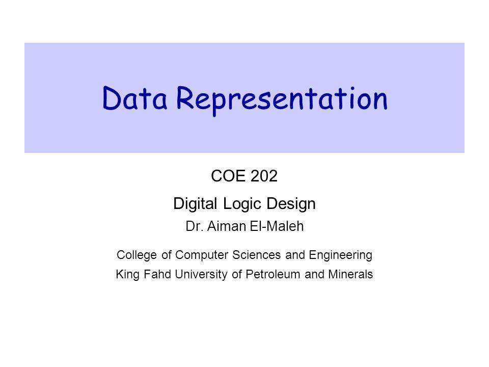 Data Representation COE 202 Digital Logic Design Dr.
