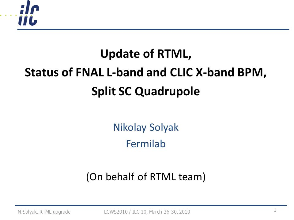 OUTLINE Single stage BC design upgrade Emittance preservation study RF kick simulation upgrade Proposal for BC RF phase/amplitude stability study at FLASH ILC/CLIC RTML collaboration – Spin-rotator – Main Linac X-band BPM design Summary LCWS2010 / ILC 10, March 26-30, 2010 2 N.Solyak, RTML upgrade