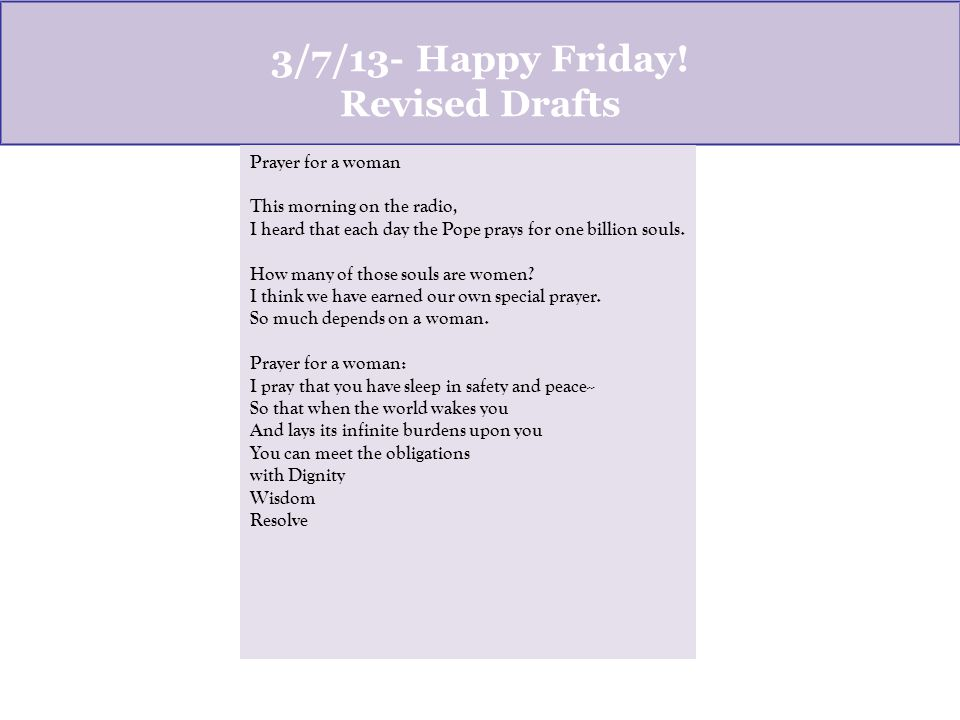 3/7/13- Happy Friday! Revised Drafts Prayer for a woman This morning on the radio, I heard that each day the Pope prays for one billion souls. How man