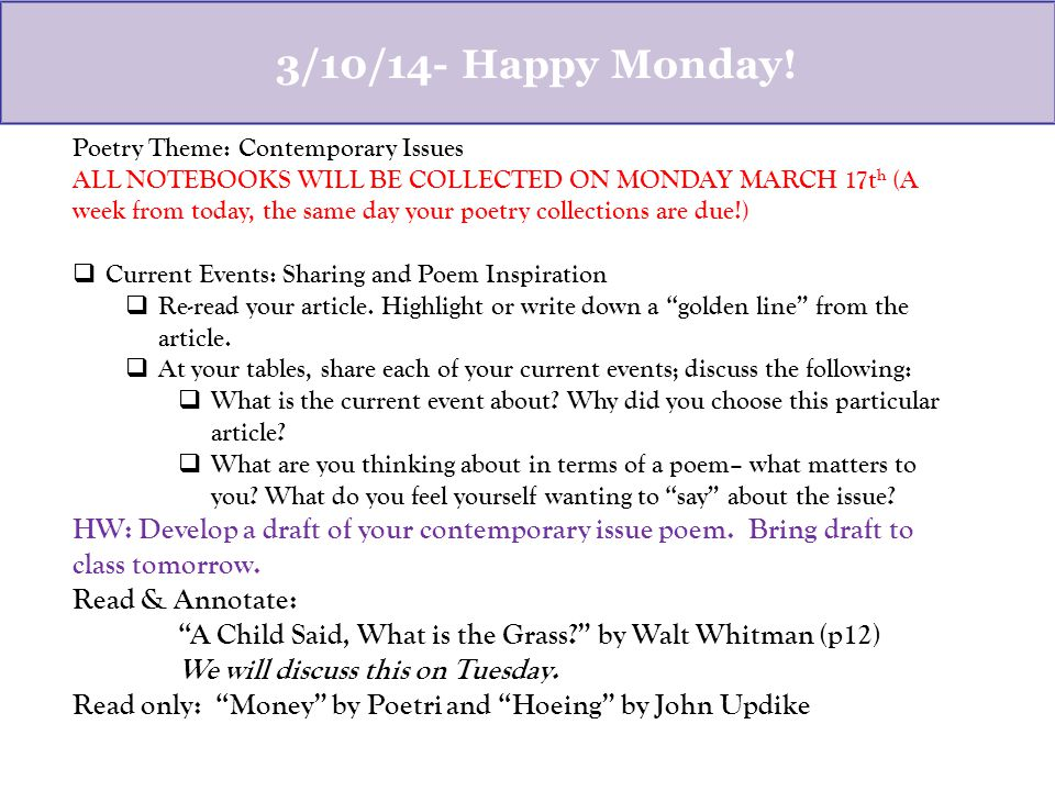 3/10/14- Happy Monday! Poetry Theme: Contemporary Issues ALL NOTEBOOKS WILL BE COLLECTED ON MONDAY MARCH 17t h (A week from today, the same day your p