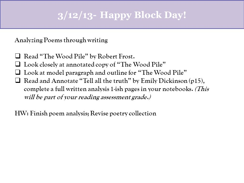 3/12/13- Happy Block Day. Analyzing Poems through writing  Read The Wood Pile by Robert Frost.