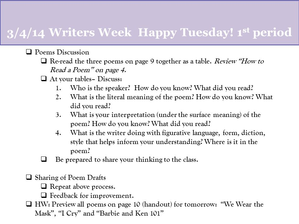 3/4/14 Writers Week Happy Tuesday 2 nd and 3 rd period  Writer Visits  2 nd period Whitney Miller  3 rd period Dan Archer  HW: Preview poems on Page 10: We Wear the Mask , I Cry , and Barbie and Ken 101 .