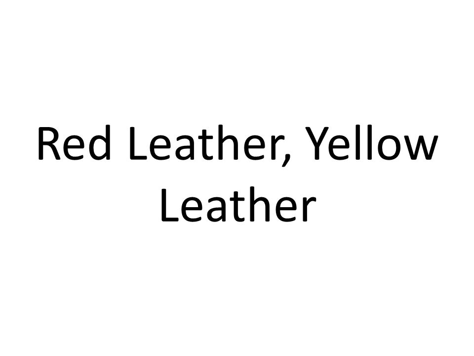 Red Leather, Yellow Leather