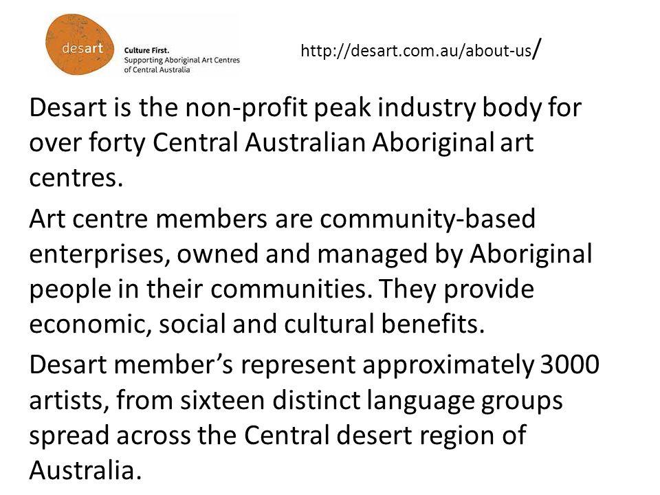http://desart.com.au/about-us / Desart is the non-profit peak industry body for over forty Central Australian Aboriginal art centres.
