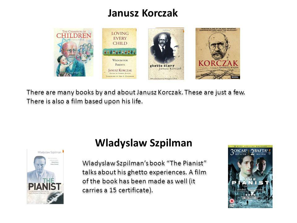 Janusz Korczak Wladyslaw Szpilman There are many books by and about Janusz Korczak.