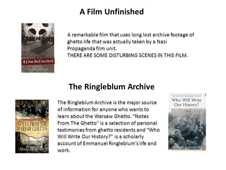 A Film Unfinished The Ringleblum Archive A remarkable film that uses long lost archive footage of ghetto life that was actually taken by a Nazi Propaganda film unit.