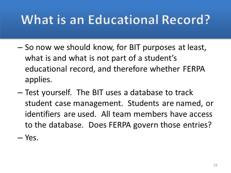 – So now we should know, for BIT purposes at least, what is and what is not part of a student's educational record, and therefore whether FERPA applies.