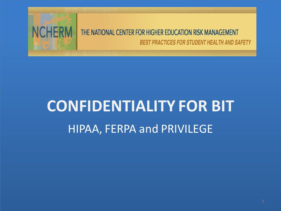 CONFIDENTIALITY FOR BIT 5 HIPAA, FERPA and PRIVILEGE