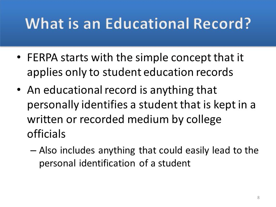 – One of the most important understandings to have about FERPA is that what a college official sees, hears, experiences or personally observes is not governed by FERPA – AT ALL – unless it is drawn from a written or recorded record or it is subsequently memorialized in a written or recorded form At which point, only release of information from the written or recorded version is governed by FERPA What the official saw, heard or observed can still be shared with anyone the official wants.