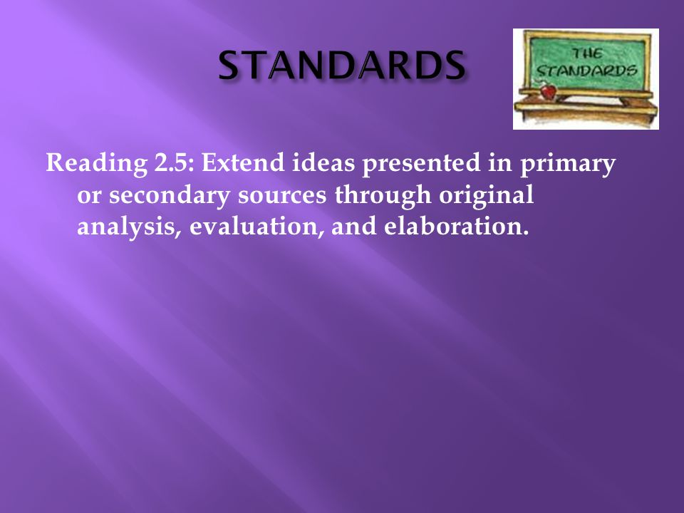 Reading 2.5: Extend ideas presented in primary or secondary sources through original analysis, evaluation, and elaboration.