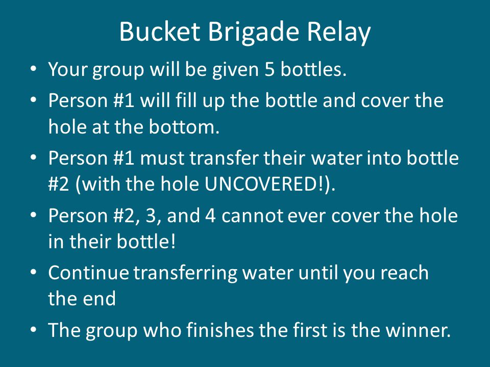 Bucket Brigade Relay Your group will be given 5 bottles.