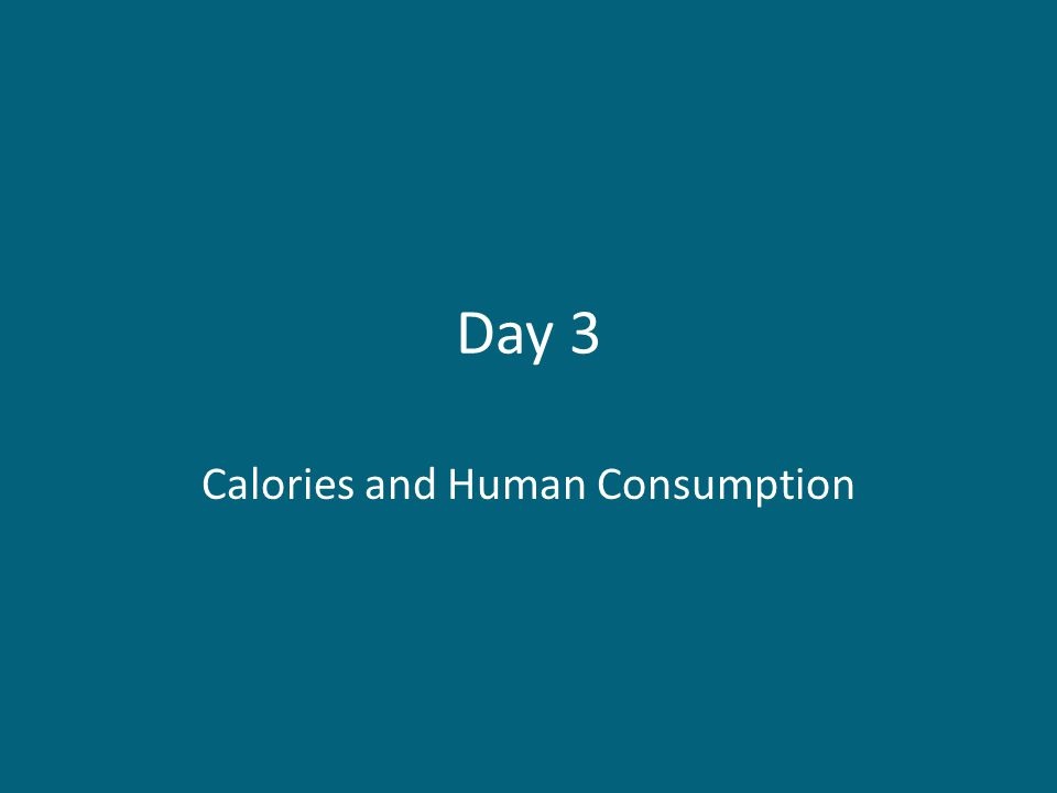 Day 3 Calories and Human Consumption