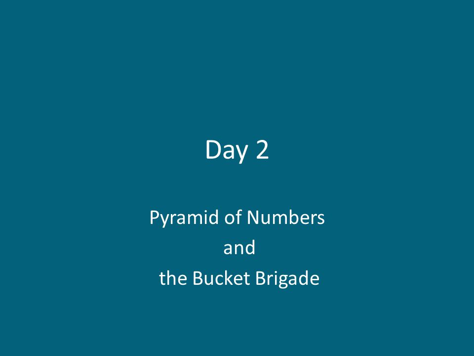 Day 2 Pyramid of Numbers and the Bucket Brigade