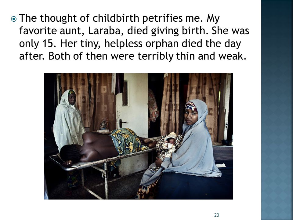  The thought of childbirth petrifies me. My favorite aunt, Laraba, died giving birth.