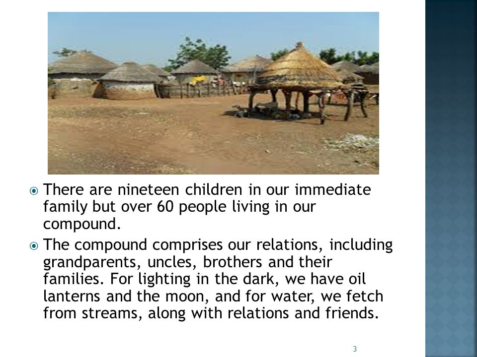  There are nineteen children in our immediate family but over 60 people living in our compound.